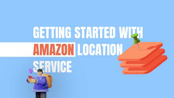 How to get started with Amazon Location Service